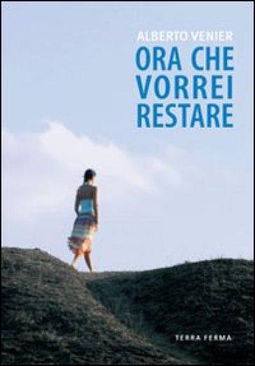 Ora che vorrei restare - Alberto Venier   Kritjur.org