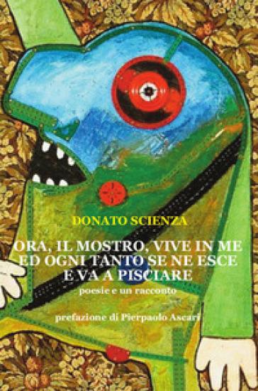 Ora, il mostro vive in me e ogni tanto se ne esce e va a pisciare - Donato Scienza | Thecosgala.com