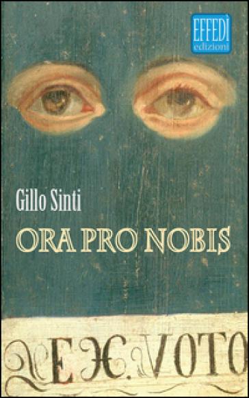 Ora pro nobis - Gillo Sinti |