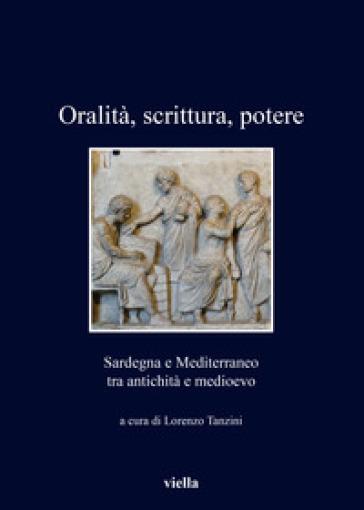Oralità, scrittura, potere. Sardegna e Mediterraneo tra antichità e medioevo - L. Tanzini | Kritjur.org