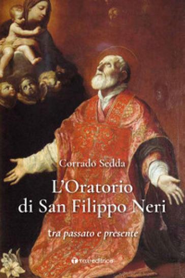 L'Oratorio di San Filippo Neri. Tra passato e presente - Corrado Sedda | Kritjur.org