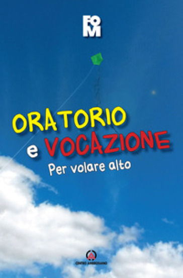 Oratorio e vocazione. Per volare alto - Fondazione Oratori Milanesi |