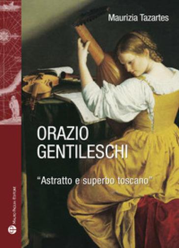 Orazio Gentileschi. «Astratto e superbo toscano» - Maurizia Tazartes |