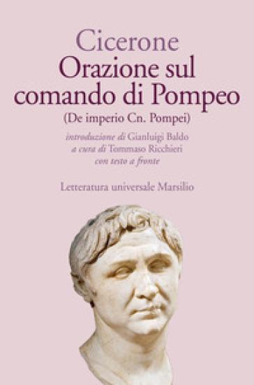 Orazione sul comando di Pompeo-De imperio Cn. Pompei. Testo latino a fronte. Ediz. bilingue - Marco Tullio Cicerone |