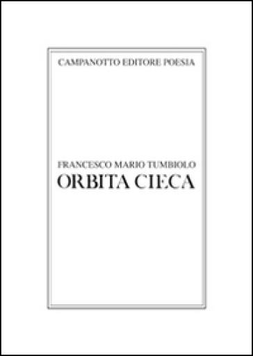 Orbita cieca - Francesco Mario Tumbiolo  