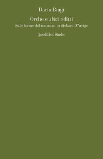 Orche e altri relitti. Sulle forme del romanzo in Stefano D'Arrigo