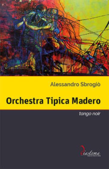 Orchestra Tipica Madero. Tango noir - Alessandro Sbrogiò |