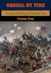 Ordeal By Fire: An Informal History Of The Civil War [Illustrated Edition]