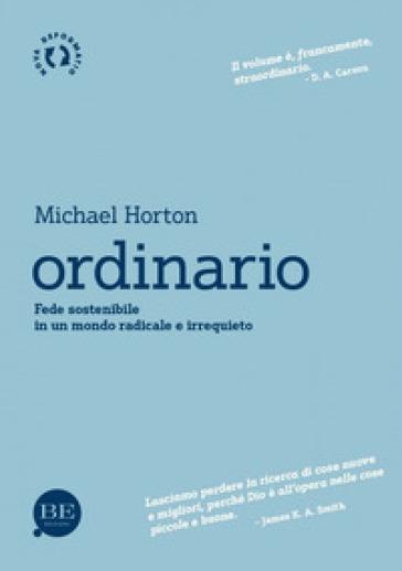 Ordinario. Fede sostenibile in un mondo radicale e irrequieto - Michael Horton |