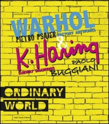 Ordinary world. Andy Warhol, Pietro Psaier and the factory artworks. Keith haring, Paolo Buggiani and the Subway drawings Ediz. italiana e inglese - Maurizio Vanni | Rochesterscifianimecon.com