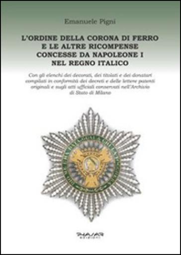 L'Ordine della Corona di ferro e le altre ricompense concesse da Napoleone I nel Regno Italico - Emanuele Pigni pdf epub