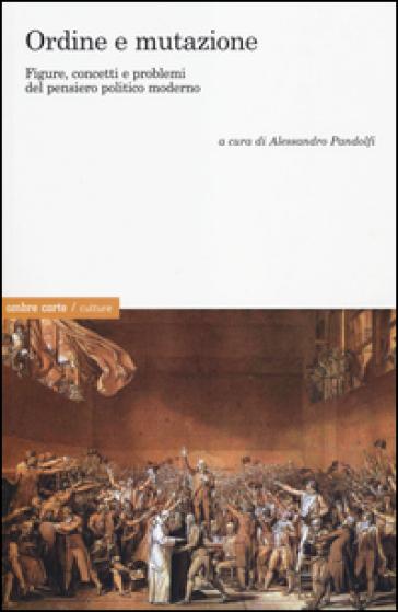 Ordine e mutazione. Figure, concetti e problemi del pensiero politico moderno - A. Pandolfi pdf epub