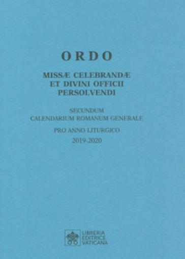 Ordo Missae celebrandae et Divini Officii persolvendi, secundum calendarium romanum generale. Pro anno liturgico 2019-2020