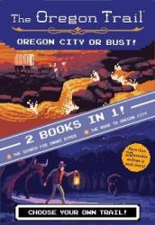 Oregon Trail: Oregon City or Bust! (Two Books in One): The Search for Snake River and the Road to Oregon City