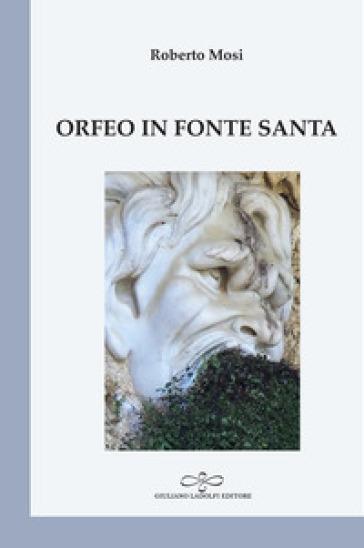 Orfeo in fonte santa - Roberto Mosi  