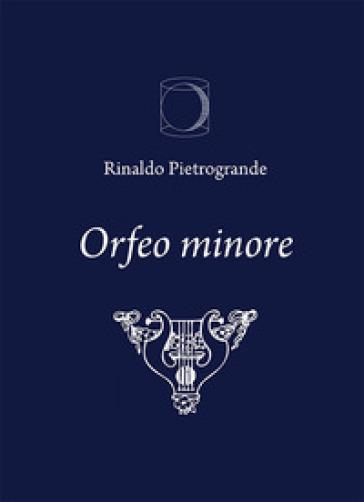 Orfeo minore - Rinaldo Pietrogrande |