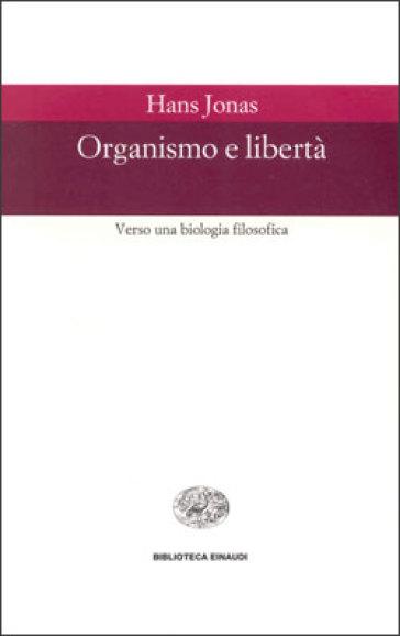 Organismo e libertà. Verso una biologia filosofica - Hans Jonas |