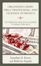 Organized Crime, Drug Trafficking, and Violence in Mexico