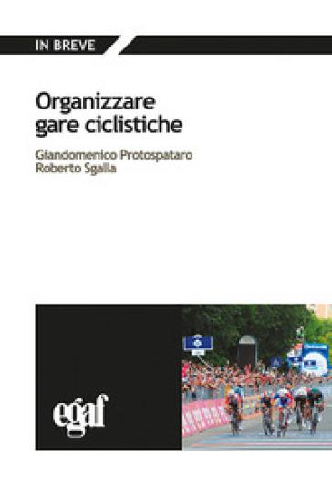 Organizzare gare ciclistiche - Giandomenico Protospataro |