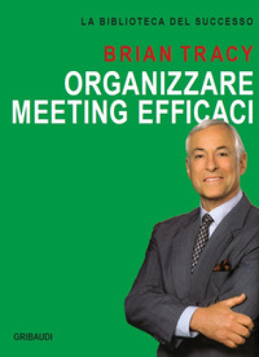 Organizzare meeting efficaci - Brian Tracy |