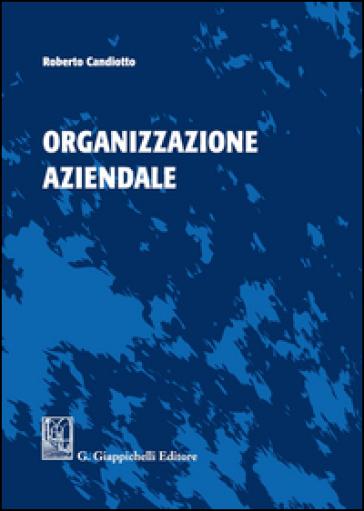 Organizzazione aziendale. Ediz. illustrata - Roberto Candiotto   Rochesterscifianimecon.com