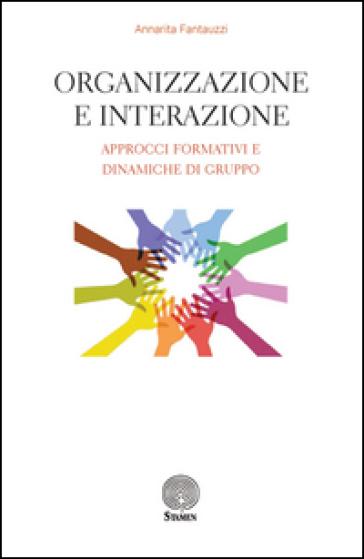 Organizzazione e interazione. Approcci formativi e dinamiche di gruppo - Annarita Fantauzzi | Rochesterscifianimecon.com