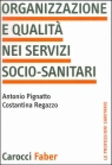 Organizzazione e qualità nei servizi socio-sanitari - Costantina Regazzo | Rochesterscifianimecon.com