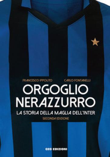 Orgoglio nerazzurro. La storia della maglia dell'Inter. Ediz. illustrata - Francesco Ippolito pdf epub