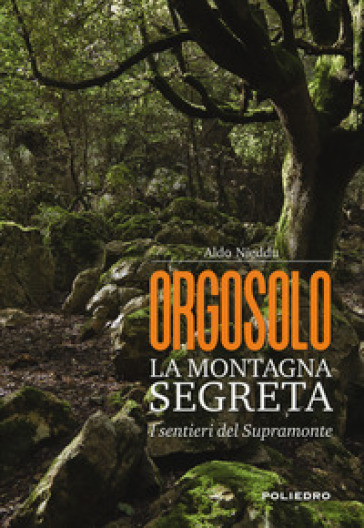 Orgosolo. La montagna segreta. I sentieri del Supramonte - Aldo Nieddu |