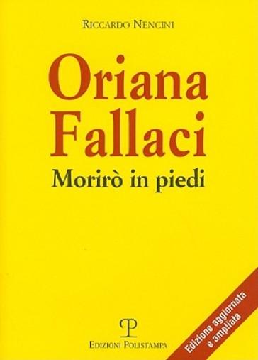 Oriana Fallaci. Morirò in piedi - Riccardo Nencini |