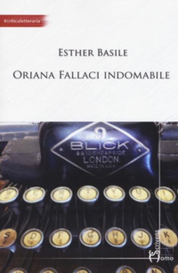 Oriana Fallaci indomabile - Esther Basile   Ericsfund.org