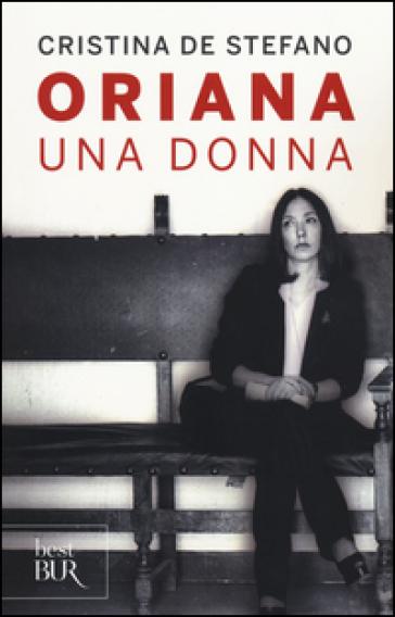 Oriana. Una donna - Cristina De Stefano |