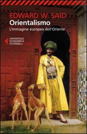 Orientalismo. L'immagine europea dell'Oriente - Edward W. Said |