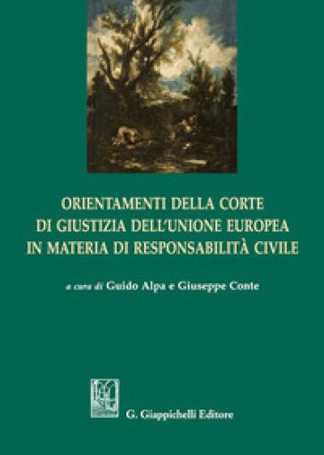 Orientamenti della corte di giustizia dell'Unione Europea in materia di responsabilità civile - P. G. Alpa |