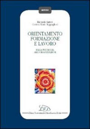 Orientamento, formazione e lavoro. Dalla psicologia alle organizzazioni - Riccardo Sartori |