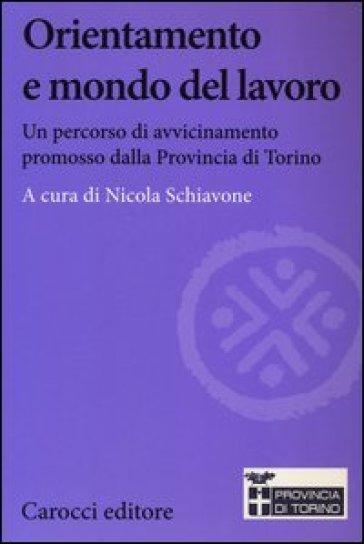 Orientamento e mondo del lavoro. Un percorso di avvicinamento promosso dalla Provincia di Torino - N. Schiavone |