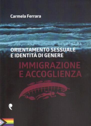 Orientamento sessuale e identità di genere. Immigrazione e accoglienza - Carmela Ferrara | Thecosgala.com