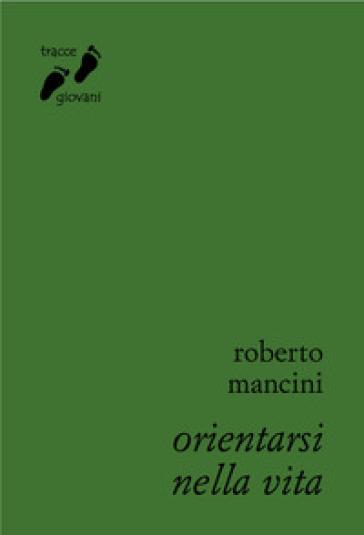 Orientarsi nella vita - Roberto Mancini |