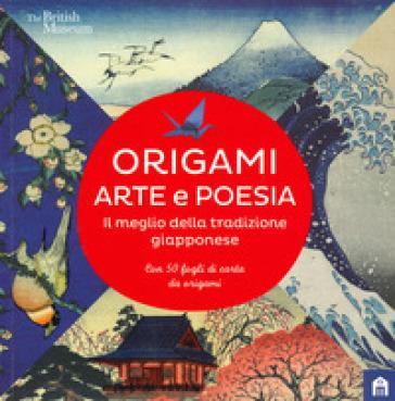 Origami. Arte e poesia. Il meglio della tradizione giapponese. Ediz. a colori - F. Crescentini |