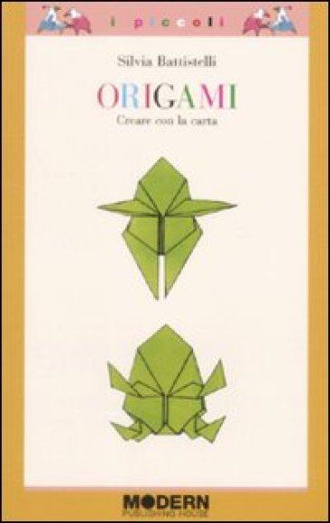 Origami. Creare con la carta - Silvia Battistelli  