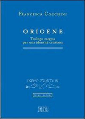 Origene. Teologo esegeta per una identità cristiana - Francesca Cocchini |