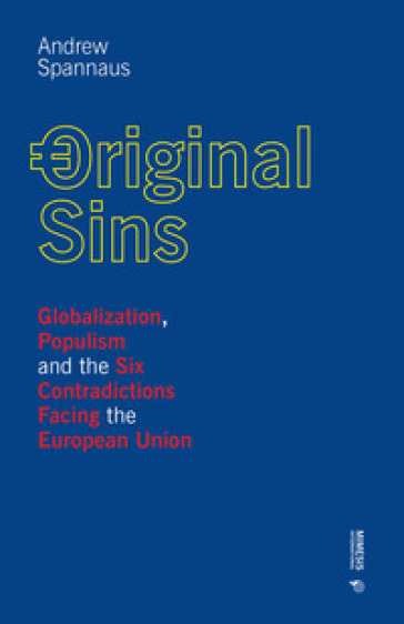 Original sins. Globalization, populism and the six contradictions facing the European Union - Andrew Spannaus  