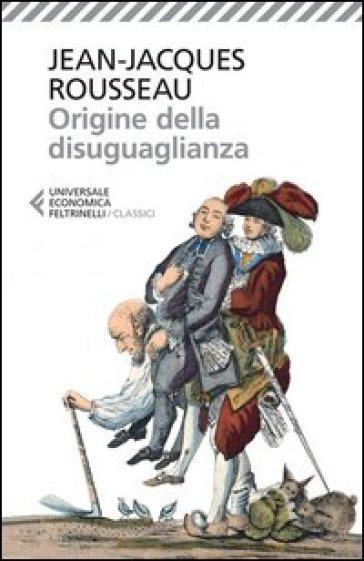 Origine della disuguaglianza - Jean-Jacques Rousseau  