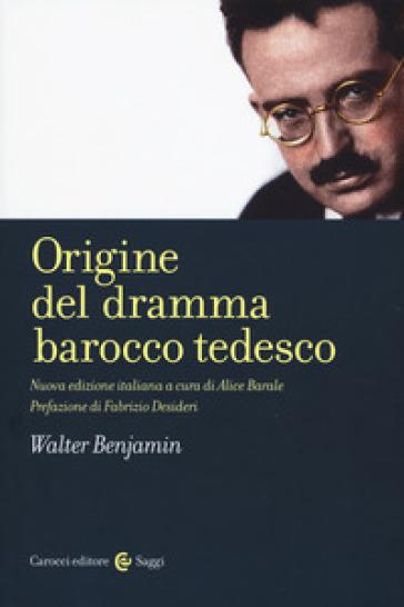 Origine del dramma barocco tedesco - Walter Benjamin |