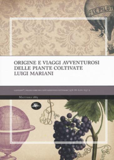 Origine e viaggi avventurosi delle piante coltivate - Luigi Mariani |