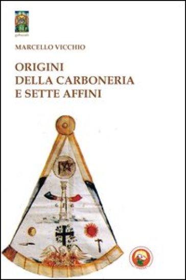 Origini della carboneria e sette affini - Marcello Vicchio |