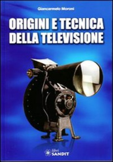 Origini e tecnica della televisione - Giancarmelo Moroni pdf epub