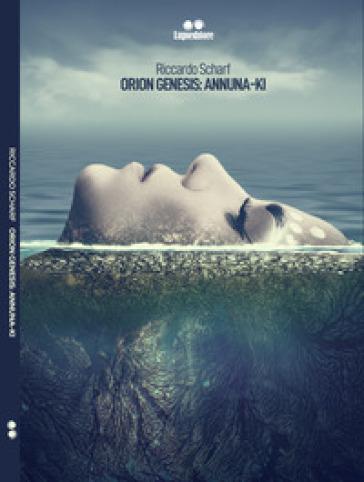 Orion genesis: annuna-ki - Riccardo Scharf |