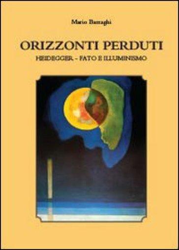 Orizzonti perduti. Heidegger, fato e illuminismo - Mario Barzaghi |