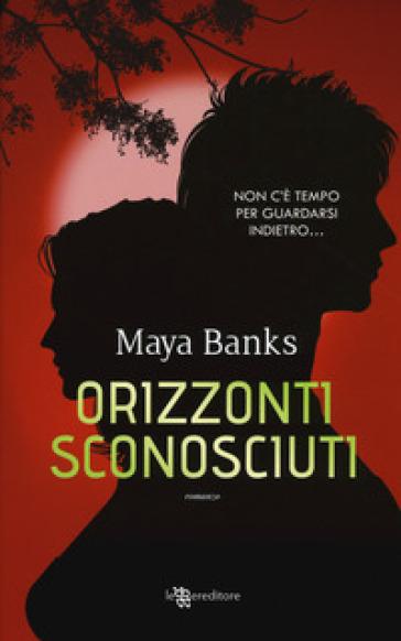 Orizzonti sconosciuti - Maya Banks | Jonathanterrington.com